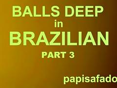 BALLS UNFATHOMABLE IN BRAZILIAN, PAPISAFADO GOES FOR IT PART three tube porn video